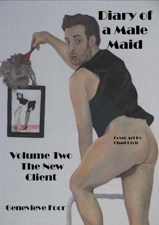 Diary Of A Male Maid (Volume Two The New Client)